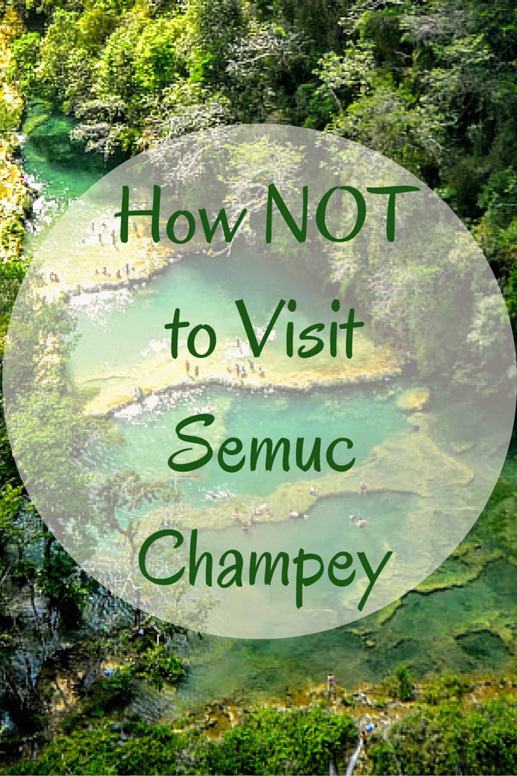 How NOT to Visit Semuc Champey in Guatemala