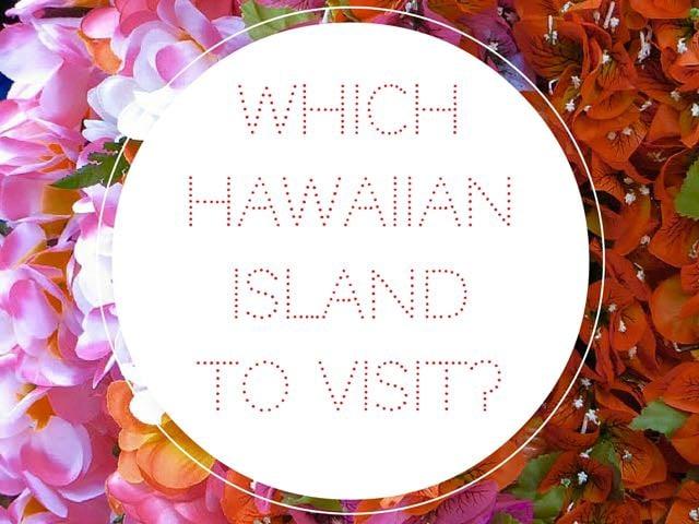 Which Hawaiian Island to Visit
