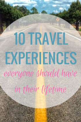travel experiences to have in a lifetime