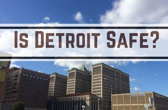 Is Detroit Safe?