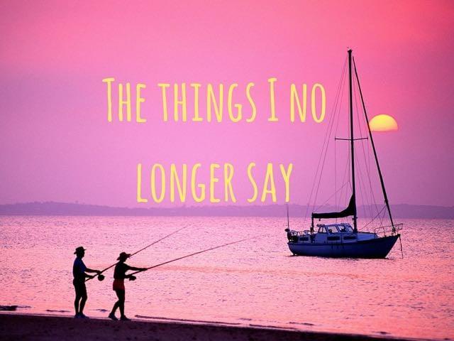 The Things I No Longer Say