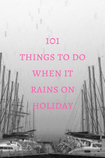 101 Things to Do When It's Raining on Holiday Pinterest