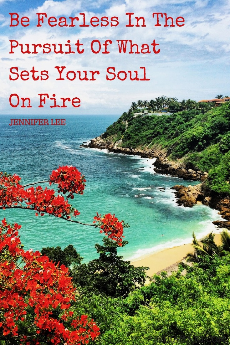 Be fearless in pursuit of what sets your soul on fire nomad life